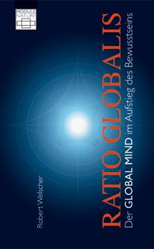 Ratio Globalis, Der Global Mind im Aufstieg des Bewusstseins, Robert Welscher
