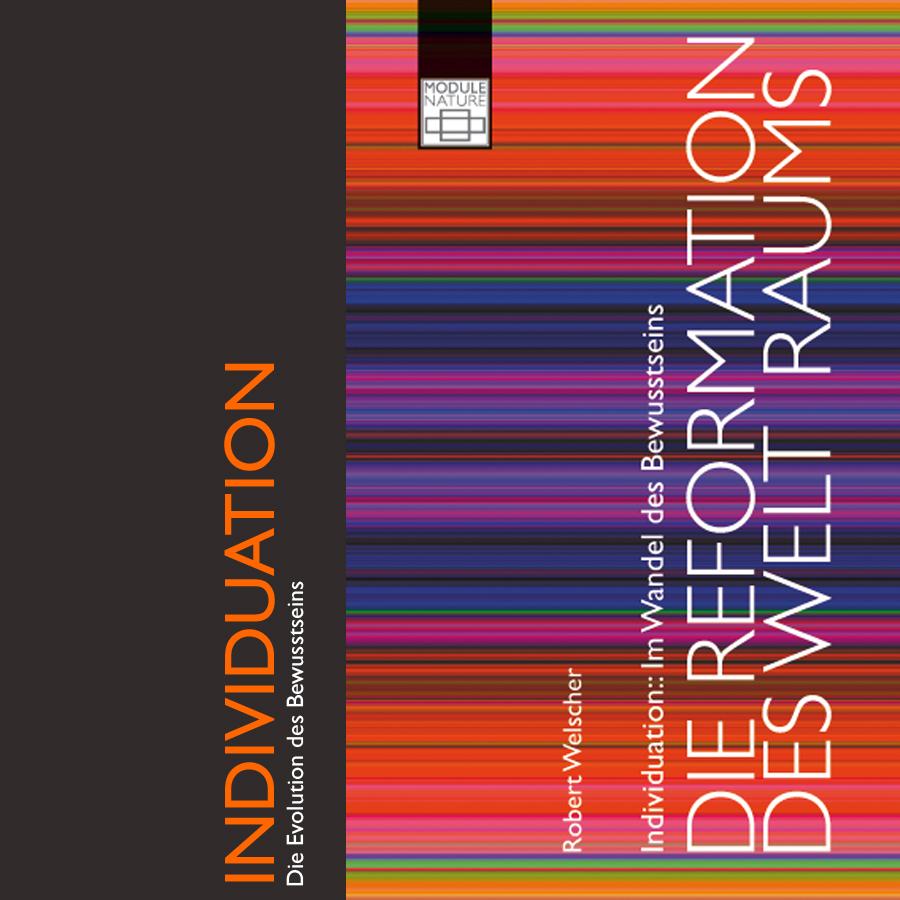 Die Reformation des Welt Raums, Individuation, Robert Welscher,